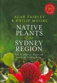 Native Plants of the Sydney Region : From Newcastle to Nowra and West to the Dividing Range (3 Revised)