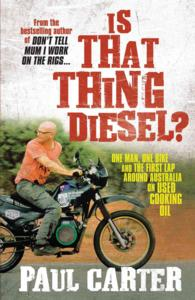 Is That Thing Diesel? : One Man, One Bike and the First Lap around Australia on Used Cooking Oil