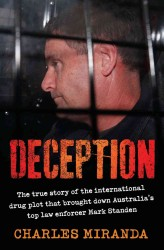 Deception : The True Story of the International Drug Plot That Brought Down Australia's Top Law Endorcer Mark Standen