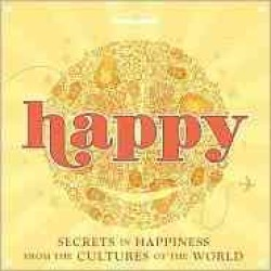 Lonely Happy : Secrets to Happiness from the Cultures of the World