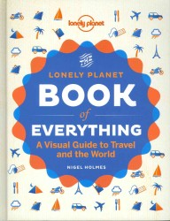 Lonely Planet the Book of Everything : A Visual Guide to Travel and the World