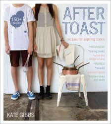 After Toast : Recipes for Aspiring Cooks