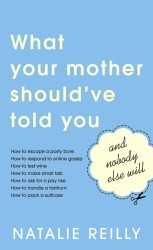What Your Mother Should&#039;ve Told You : And Nobody Else Will