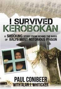 I Survived Kerobokan : A Shocking Story from Behind the Bars of Bali's Most Notorious Prison