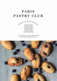 Paris Pastry Club : A Collection of Cakes, Tarts, Pastries and Other Indulgent Recipes