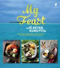My Feast with Peter Kuruvita : Recipes from the Islands of the South Pacific, Sri Lanka, Indonesia and the Philippines