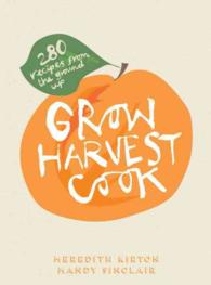Grow Harvest Cook : 280 Recipes from the ground up