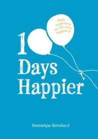 100 Days Happier : Daily Inspiration for Life-long Happiness -- Hardback