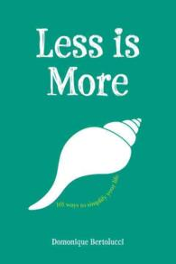 Less Is More : 101 Ways to Simplify Your Life