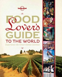 Lonely Planet Food Lover's Guide to the World : Experience the Great Global Cuisines