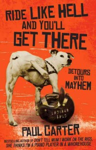 Ride Like Hell and You'll Get There : Detours into Mayhem