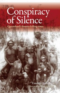 Conspiracy of Silence : Queensland's Frontier Killing-Times
