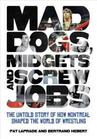 Mad Dogs, Midgets and Screw Jobs : The Untold Story of How Montreal Shaped the World of Wrestling