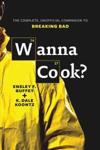 Wanna Cook? : The Complete, Unofficial Companion to Breaking Bad