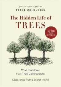The Hidden Life of Trees : What They Feel, How They Communicate: Discoveries from a Secret World