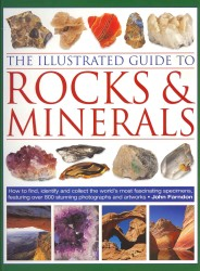 The Illustrated Guide to Rocks & Minerals : How to Find, Identify and Collect the World's Most Fascinating Specimens, Featuring over 800 Stunning Phot