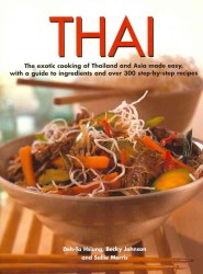 Thai : The Exotic Cooking of Thailand and Asia Made Easy, with a Guide to Ingredients and over 300 Step-by-step Recipes