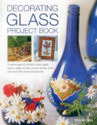 Decorating Glass Project Book : Creative Ways to Transform Plain Glass Bowls, Vases, Mirrors, Picture Frames, Plant Pots and Other Home Accessories