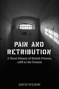 Pain and Retribution : A Short History of British Prisons 1066 to the Present