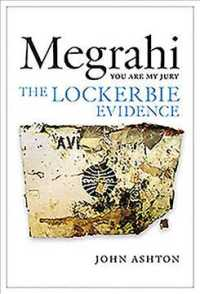 Megrahi: You Are My Jury : The Lockerbie Evidence