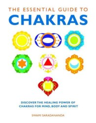 The Essential Guide to Chakras : Discover the Healing Power of Chakras for Mind, Body and Spirit