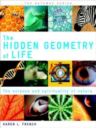 The Hidden Geometry of Life : The Science and Spirituality of Nature (Gateway Series)