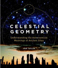 Celestial Geometry : Understanding the Astronomical Meanings of Ancient Sites