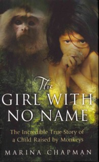 Girl with No Name : The Incredible True Story of a Child Raised by Monkeys -- Hardback