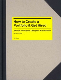 How to Create a Portfolio & Get Hired : A Guide for Graphic Designers and Illustrators (2ND)