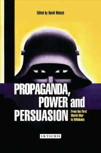 Propaganda, Power and Persuasion : From World War I to Wikileaks (International Library of Historical Studies)