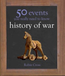 50 Events You Really Need to Know: History of War (50 Ideas You Really Need to Know Series) -- Hardback