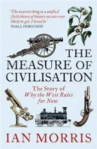 Measure of Civilisation : The Story of Why the West Rules for Now -- Paperback