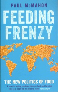 Feeding Frenzy : The New Politics of Food -- Paperback