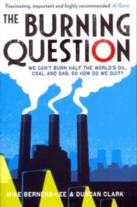 Burning Question : We Can't Burn Half the World's Oil, Coal and Gas. So How Do We Quit? -- Paperback