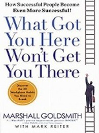 What Got You Here Won't Get You There : How Successful People Become Even More Successful (OME A-FORMAT)