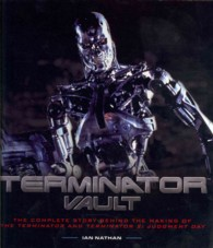 Terminator Vault : The Complete Story Behind the Making of the Terminator and Terminator 2: Judgmen -- Hardback