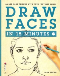 Draw Faces in 15 Minutes : Amaze Your Friends with Your Portrait Skills (Draw in 15 Minutes) -- Paperback