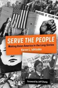 Serve the People : Making Asian America in the Long Sixties