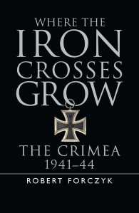 Where the Iron Crosses Grow : The Crimea 1941-44 (General Military)