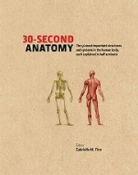 30-second Anatomy : The 50 Most Important Structures and Systems in the Human Body, Each Explained i (30-second) -- Hardback