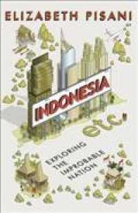 Indonesia Etc. : Exploring the Improbable Nation -- Paperback