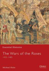 The Wars of the Roses : 1455-1487 (Essential Histories)