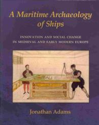A Maritime Archaeology of Ships : Innovation and Social Change in Medieval and Early Modern Europe