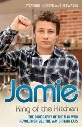 Jamie : King of the Kitchen. the Biography of the Man Who Revolutionised the Way Britain Eats