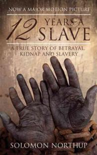 12 Years a Slave : A True Story of Betrayal, Kidnap and Slavery (Reprint)