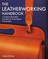 The Leatherworking Handbook : A Practical Illustrated Sourcebook of Techniques and Projects