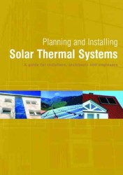 Planning and Installing Solar Thermal Systems : A Guide for Installers, Architects, and Engineers
