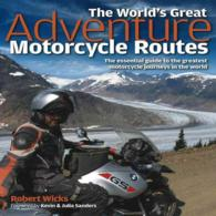 World's Great Adventure Motorcycle Routes : The Essential Guide to the Greatest Motorcycle Journeys in the World