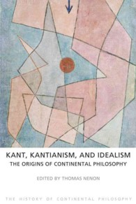 Kant, Kantianism, and Idealism : The Origins of Continental Philosophy: the History of Continental Philosophy (The History of Continental Philosophy)