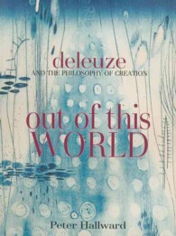 Out of This World : Deleuze and the Philosophy of Creation